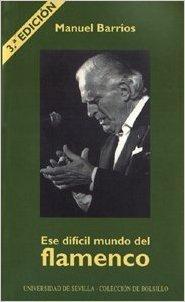 MANUEL BARRIOS- ESE DIFICIL MUNDO DEL FLAMENCO- EDITOR: UNIVERSIDAD DE SEVILLA