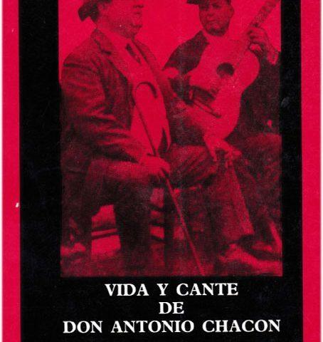 VIDA Y CANTE DE DON ANTONIO CHACON- JOSÉ BLAS VEGA-EDITORIAL CINTERCO 1990