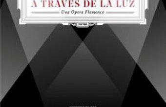 A través de la luz – Una Ópera Flamenca- Vallellano & The Royal Gypsy Orchestra