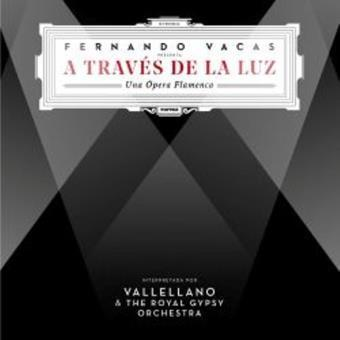 A través de la luz – Una Ópera Flamenca- Vallellano & The Royal Gypsy Orchestra